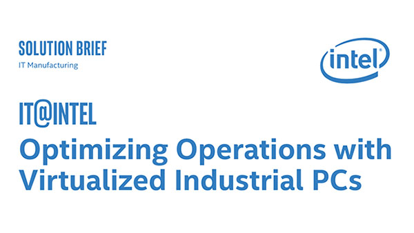 IT@Intel: Optimizing Operations with Virtualized Industrial PCs
