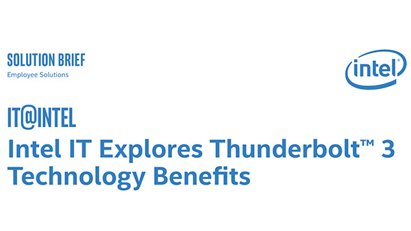 Intel IT Explores Thunderbolt 3 Technology Benefit Solution Brief
