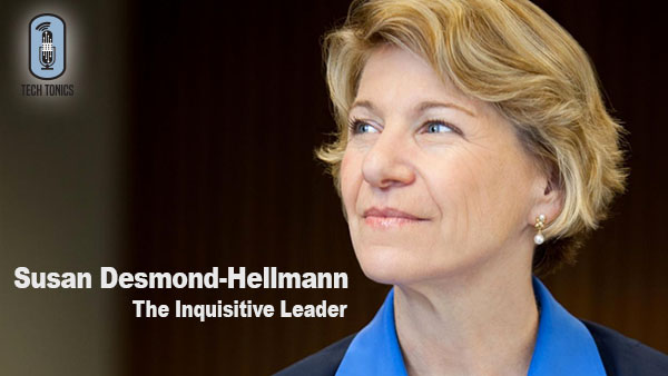 Tech Tonics: Susan Desmond-Hellmann, The Inquisitive Leader