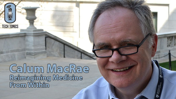Tech Tonics: Calum MacRae, Reimagining Medicine From Within