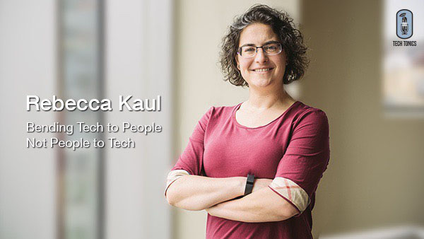 Tech Tonics: Rebecca Kaul – Bending Tech to People, Not People to Tech