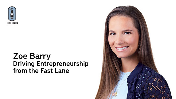 Tech Tonics: Zoe Barry, Driving Entrepreneurship from the Fast Lane