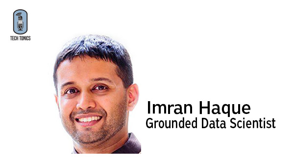 Tech Tonics: Imran Haque, Grounded Data Scientist