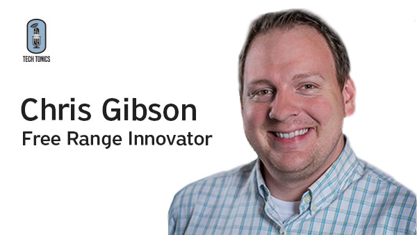 Tech Tonics: Chris Gibson, Free Range Innovator