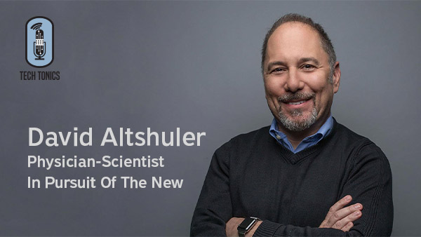 Tech Tonics: David Altshuler, Physician-Scientist In Pursuit Of The New