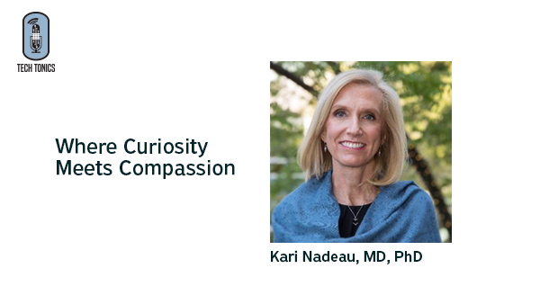 Tech Tonics: Kari Nadeau, Where Curiosity Meets Compassion